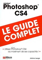Adobe Photoshop CS4 - Le guide complet