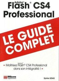 Adobe Flash CS4 Professional - Le guide complet