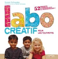 S.Schwake - Labo creatif pour les tout-petits. 52 projets ludiques pour les maternelles !