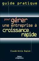 Claude-Annie Duplat - Guide pratique pour gérer une entreprise à croissance rapide