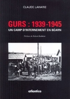 Gurs, 1939-1945 - un camp d'internement en béarn