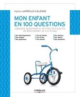 Agnès Laprelle-Calenge - Mon enfant en 100 questions