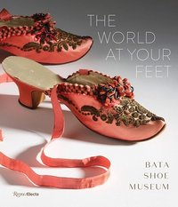 The world at your feet bata shoe museum /anglais