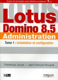 Lotus Domino 8.5 Administration - Tome 1