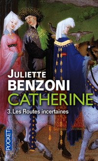 Catherine - Volume 3 - Les routes incertaines