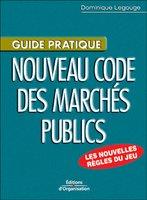 Legouge Dominique - Guide Pratique.Nouveau Code Des Marches Publics. Les        Nouvelles Regles Du Jeu