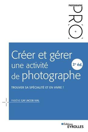 F.Gay Jacob Vial- Créer et gérer une activité de photographe