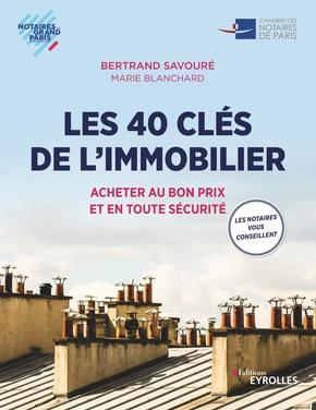 B.Savouré, M.Blanchard, Chambre des notaires de Paris- Les 40 clés de l'immobilier