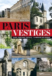 Paris vestiges : tours, frontons, portails ...