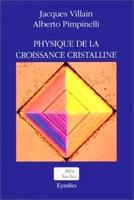 Jacques Villain, Alberto Pimpinelli - Physique de la croissance cristalline