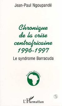 Chronique centrafricaine 1996-1997 - le syndrome barracuda