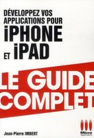 Développez vos applications pour iPhone, iPod Touch, iPad - Le guide complet