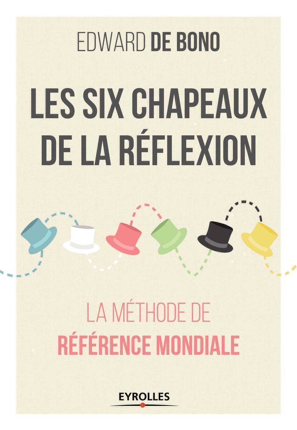 vendu dans le monde entier vente chaude authentique belles chaussures Les six chapeaux de la réflexion - E.de Bono - Librairie Eyrolles