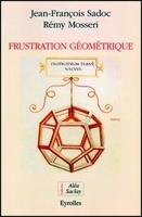 Rémy Mosseri, Jean-François Sadoc - Frustration géométrique