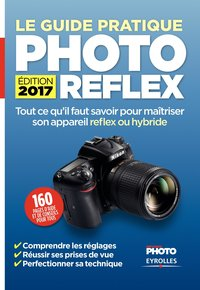 Le guide pratique photo reflex - Edition 2017
