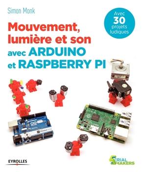 Simon Monk- Mouvement, lumière et son avec Arduino et Raspberry Pi