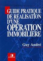 Guy Andre - Guide pratique d'une opération immobilière