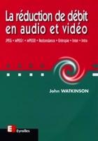 John Watkinson - La réduction de débit en audio et vidéo