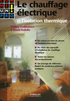 T.Gallauziaux, D.Fedullo- Le chauffage électrique et l'isolation thermique comme un pro !