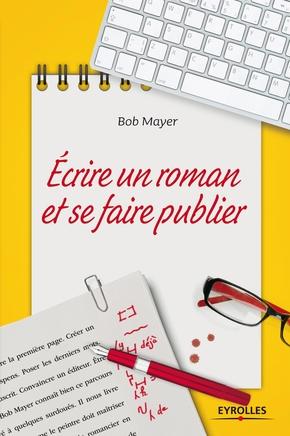 Bob MAYER- Ecrire un roman et se faire publier