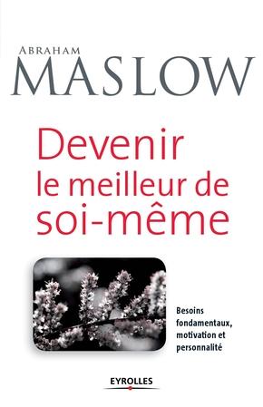 Abraham Harold Maslow- Devenir le meilleur de soi-meme - besoins fondamentaux, motivation et personnali