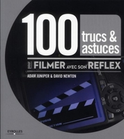 Juniper, Adam; Newton, David - 100 trucs et astuces pour filmer avec son reflex
