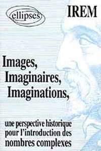 Images, imaginaires, imaginations - une perspective historique pour l'introduction de nombres complexes