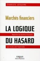 Evariste Lefeuvre - Marchés financiers : la logique du hasard