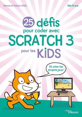 R.Attik, M.Attik- 25 défis pour coder avec Scratch 3 pour les kids