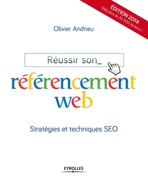 O.Andrieu- Reussir son referencement web. edition 2014. strategies et techniques seo