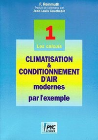 Climatisation et conditionnement d'air modernes par l'exemple  - Tome 1