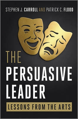 THE PERSUASIVE LEADER - LESSONS FROM ARTS AND LIFE