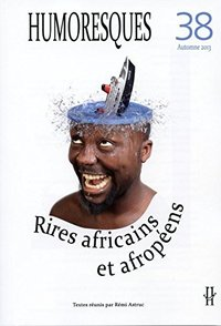 Humoresques, n 38/automne 2013. rires africains et afropeens