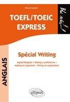 Anglais ; toefl/toeic express ; special writing ; agree/disagree, stating a preference, making an argument, giving an explanation