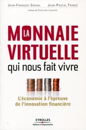 Jean-François Serval, Jean-Pascal Tranié- La monnaie virtuelle qui nous fait vivre