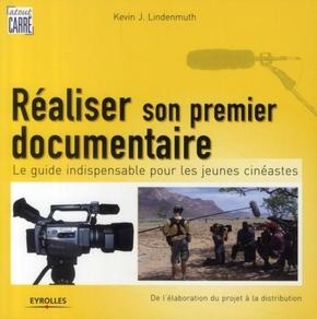 K.Lindenmuth- Realiser son premier documentaire. le guide indispensable pour les jeunes cineas