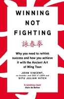 Winning not fighting: why you need to rethink success and how you achieve it with the ancient art of