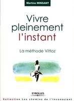 Martine Minguant - Vivre pleinement l'instant - La méthode Vittoz