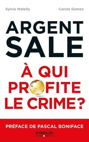 S.Matelly, C.Gomez- L'argent sale : à qui profite le crime ?