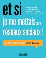 Monziols, Marie; Raviar, Olivirt; Lesueur, Jean-Luc - Et si je me mettais aux réseaux sociaux !