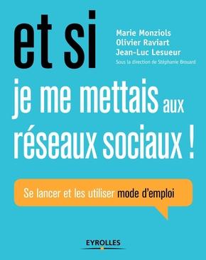 M.Monziols, O.Raviart, J.-L.Lesueur- Et si je me mettais aux réseaux sociaux !