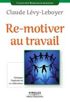 Claude Lévy-Leboyer - Re-motiver au travail