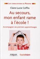 Claire-Lucie Cziffra - Au secours, mon enfant rame à l'école !