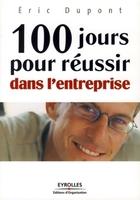 Éric Dupont - 100 jours pour réussir dans l'entreprise