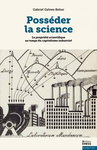 Posséder la science - la propriété scientifique au temps du