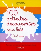 V.Dugenet, E.Bojon - 100 activites decouvertes pour bebe. favoriser son eveil en respectant son rythm