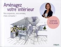 Sophie Ferjani - Amenagez votre interieur. vos espaces, vos envies, mes conseils.