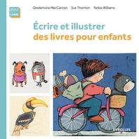 D.Mc Cannon, S.Thornton, Y.Williams - Ecrire et illustrer des livres pour enfants