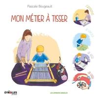 Pascale Bougeault - Mon métier à tisser