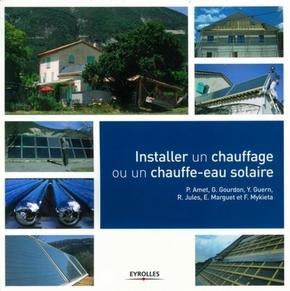Pierre Amet, G. Gourdon, Y. Guern, R. Jules, E. Marguet, F. Mykieta- Installer un chauffage ou un chauffe-eau solaire